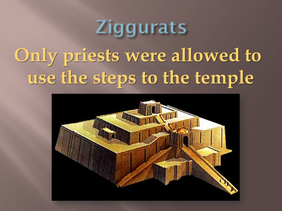 Only priests were allowed to use the steps to the temple