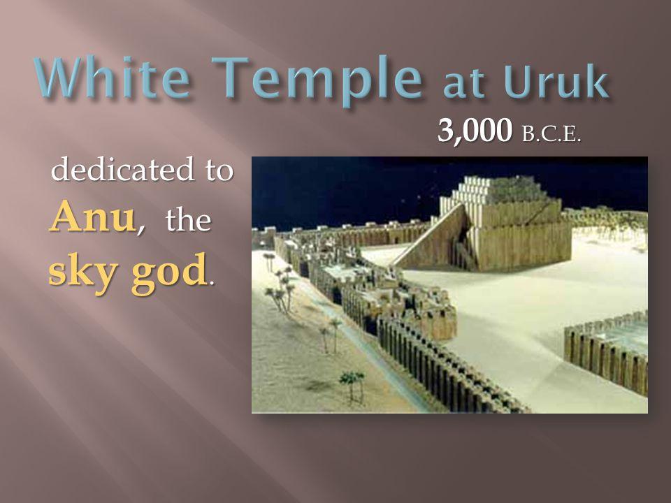 dedicated to Anu, the sky god. dedicated to Anu, the sky god. 3,000 B.C.E.