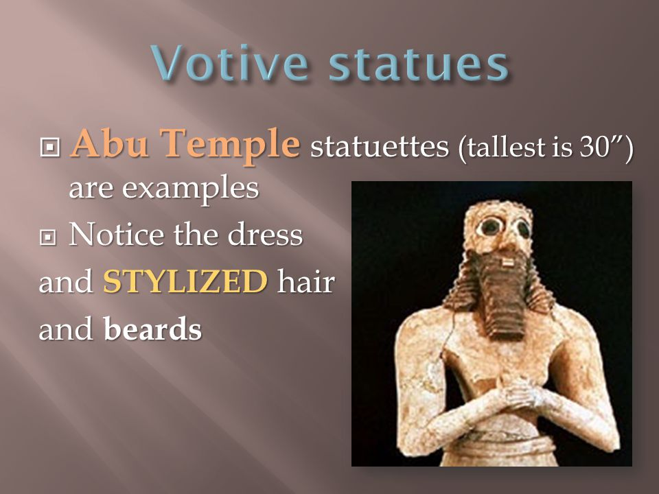  Abu Temple statuettes (tallest is 30 ) are examples  Notice the dress and STYLIZED hair and beards