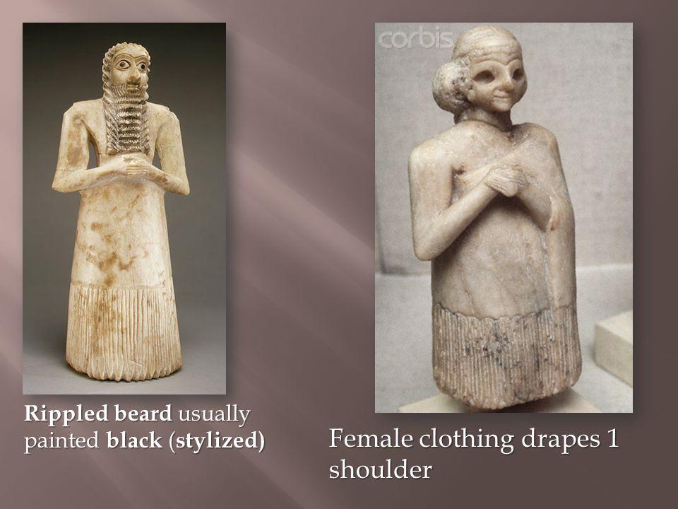 Rippled beard usually painted black ( stylized) Female clothing drapes 1 shoulder