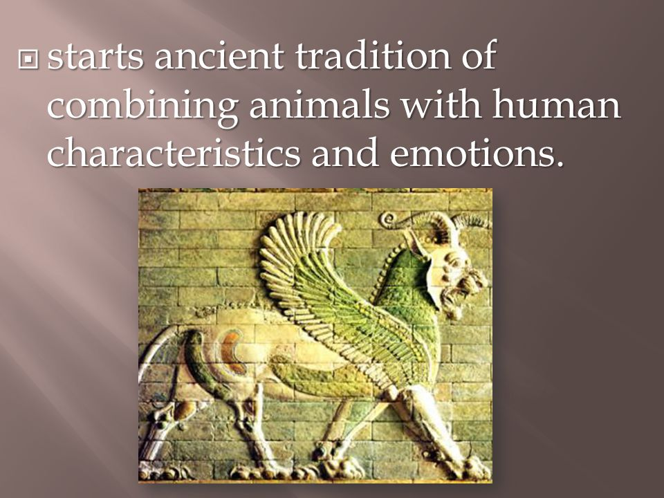  starts ancient tradition of combining animals with human characteristics and emotions.
