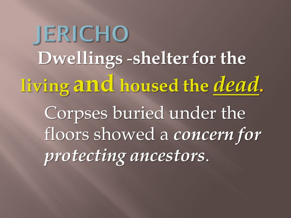 Dwellings - shelter for the living and housed the dead.