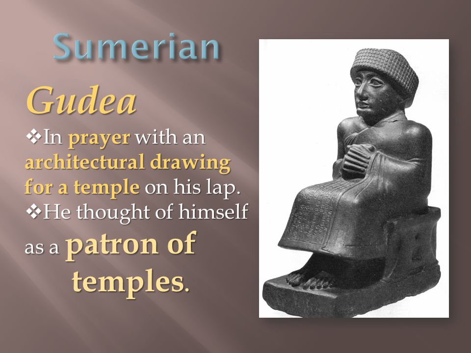 Gudea  In prayer with an architectural drawing for a temple on his lap.
