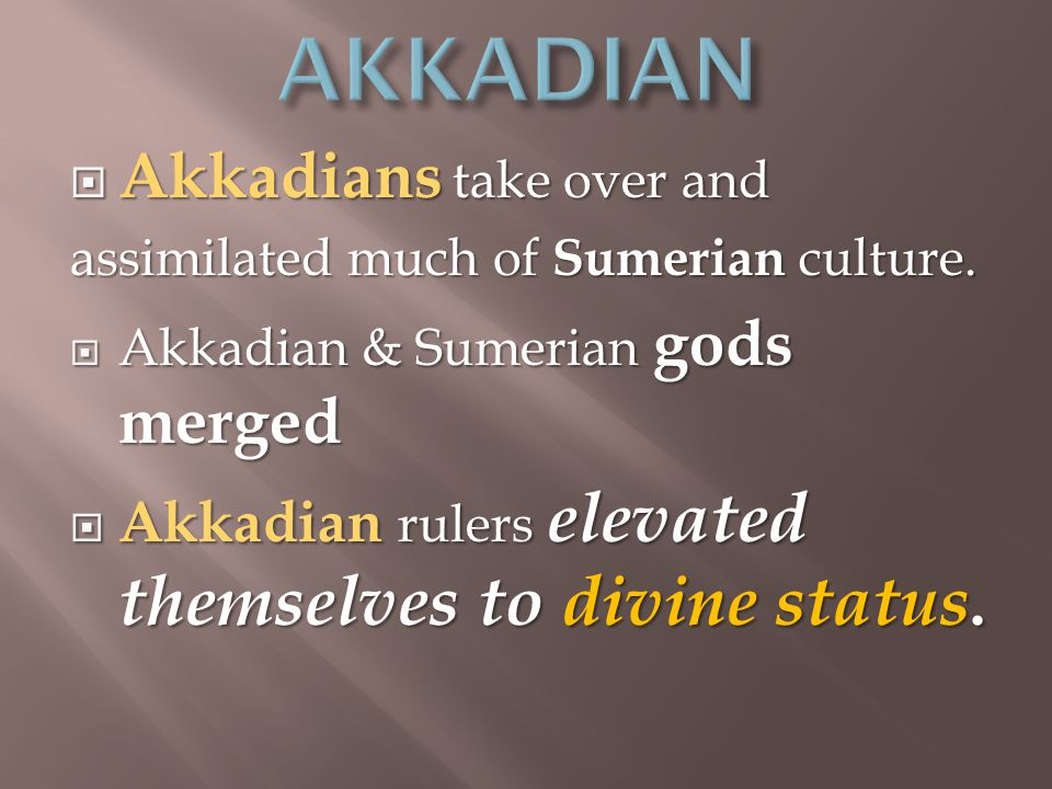  Akkadians take over and assimilated much of Sumerian culture.