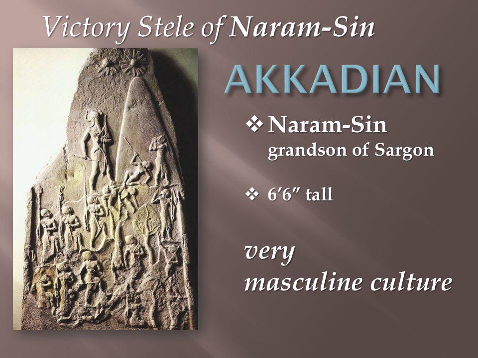 Victory Stele of Naram-Sin  Naram-Sin grandson of Sargon  6'6 tall very masculine culture