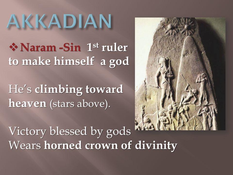  Naram -Sin 1 st ruler to make himself a god He's climbing toward heaven (stars above).