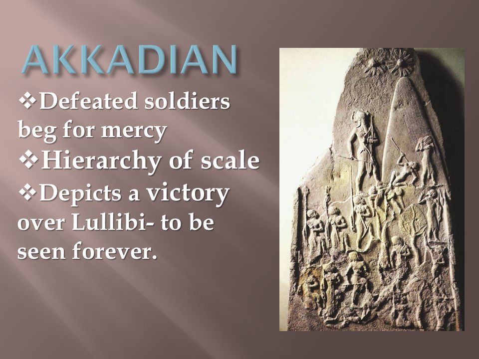  Defeated soldiers beg for mercy  Hierarchy of scale  Depicts a victory over Lullibi- to be seen forever.