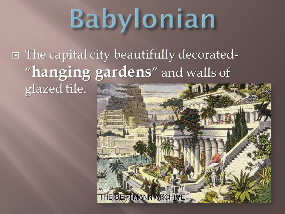  The capital city beautifully decorated- hanging gardens and walls of glazed tile.