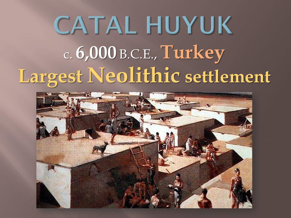 Largest Neolithic settlement c. 6,000 B.C.E., Turkey