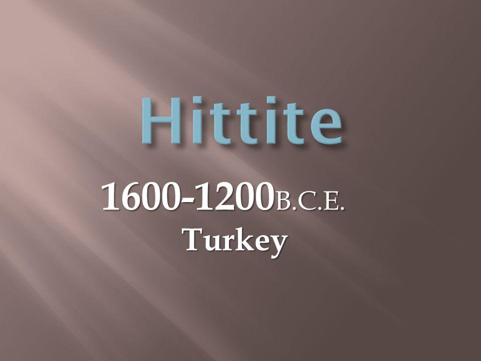 1600-1200 B.C.E. Turkey Turkey