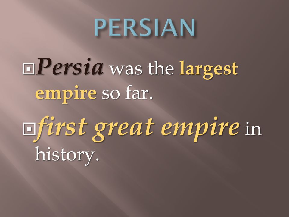  Persia was the largest empire so far.  first great empire in history.