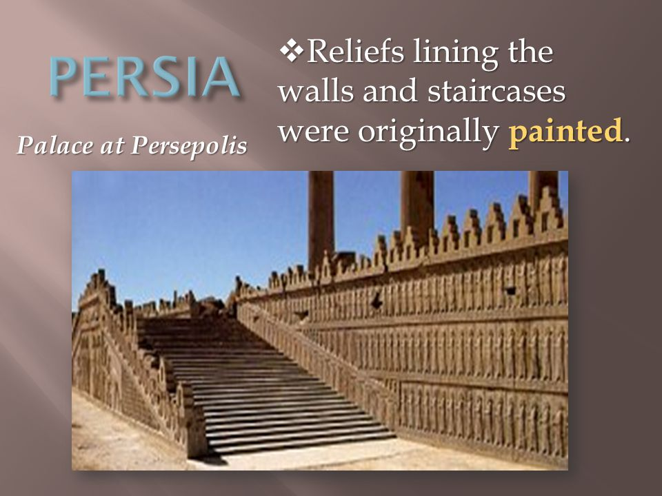 Palace at Persepolis  Reliefs lining the walls and staircases were originally painted.