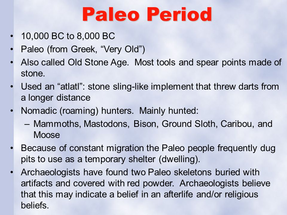 Paleo Period 10,000 BC to 8,000 BC Paleo (from Greek, Very Old ) Also called Old Stone Age.
