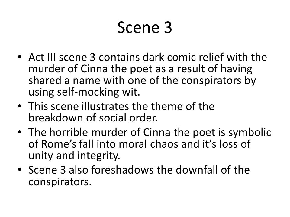 Scene 3 Act III scene 3 contains dark comic relief with the murder of Cinna the poet as a result of having shared a name with one of the conspirators