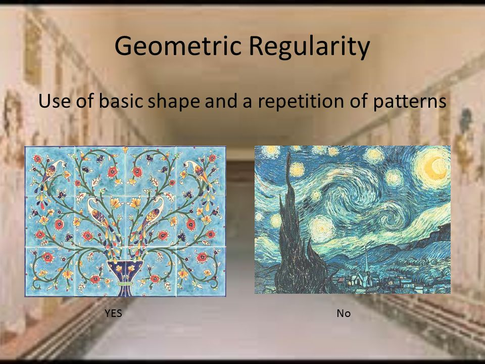 Geometric Regularity Use of basic shape and a repetition of patterns YESNo