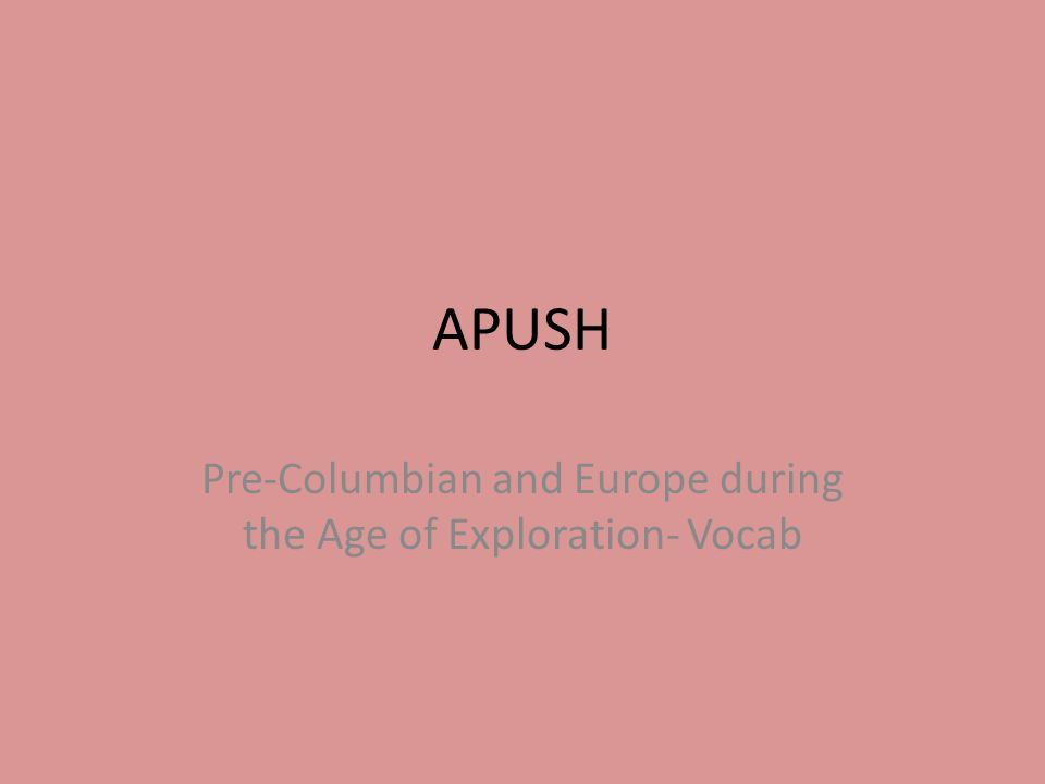 APUSH Pre-Columbian and Europe during the Age of Exploration- Vocab