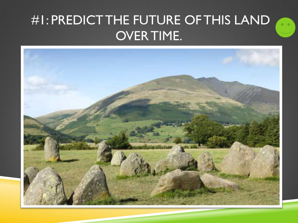 #1: PREDICT THE FUTURE OF THIS LAND OVER TIME.