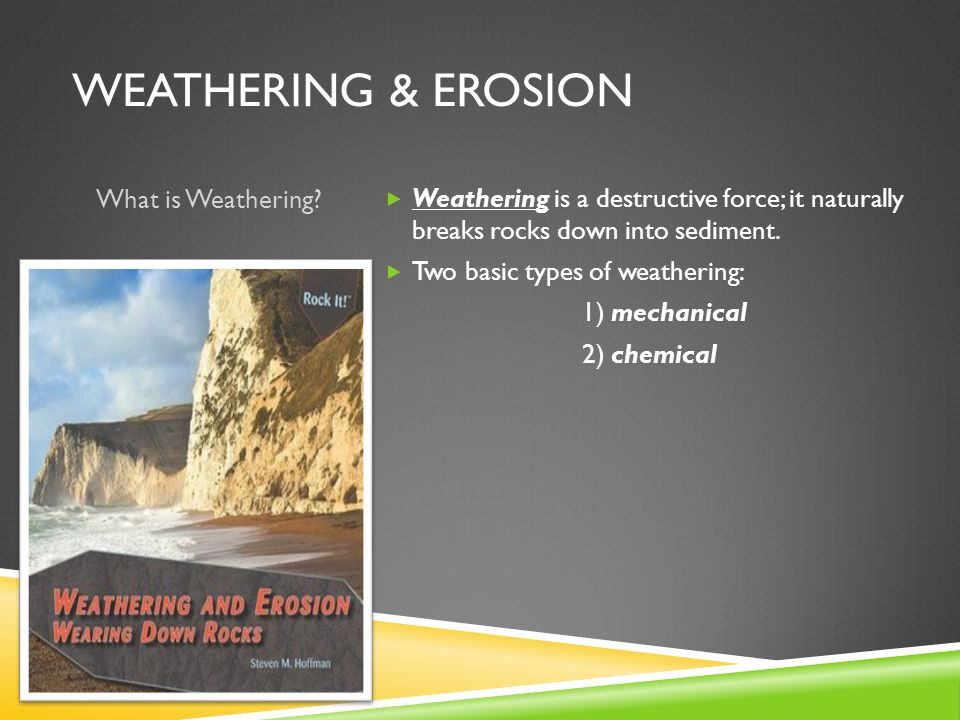 WEATHERING & EROSION What is Weathering.