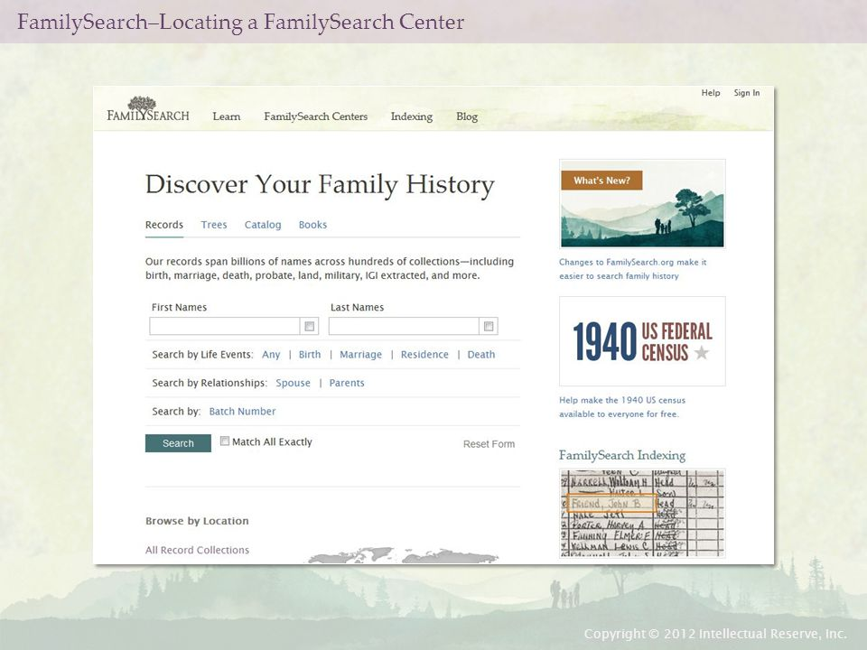 FamilySearch–Locating a FamilySearch Center Copyright © 2012 Intellectual Reserve, Inc.