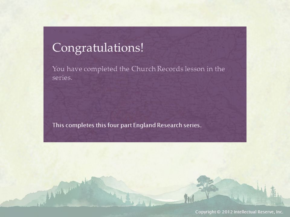 Congratulations.You have completed the Church Records lesson in the series.