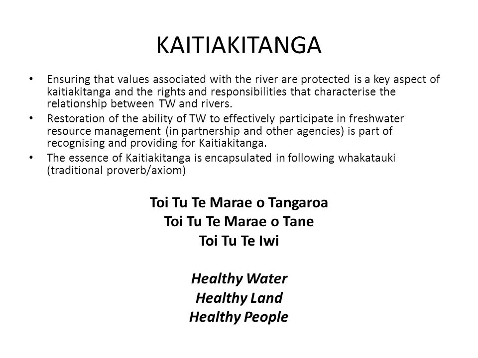 KAITIAKITANGA Ensuring that values associated with the river are protected is a key aspect of kaitiakitanga and the rights and responsibilities that characterise the relationship between TW and rivers.