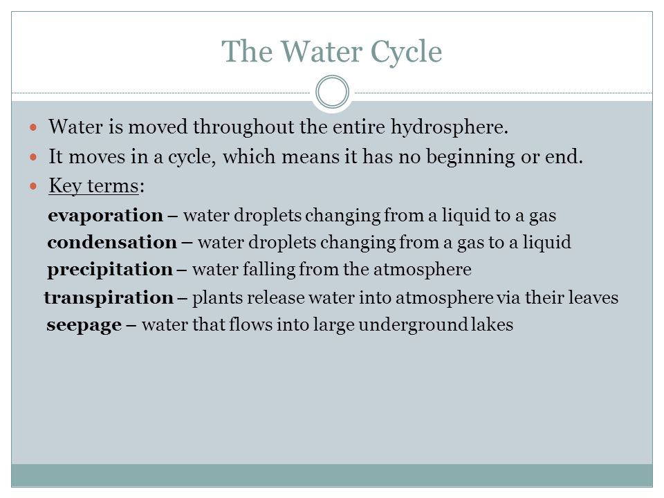 The Water Cycle Water is moved throughout the entire hydrosphere.