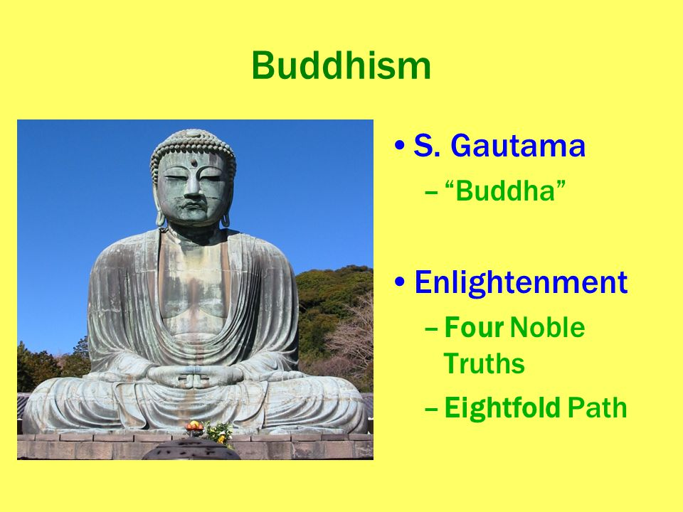 "Buddhism S. Gautama –""Buddha"" Enlightenment –Four Noble Truths –Eightfold Path"