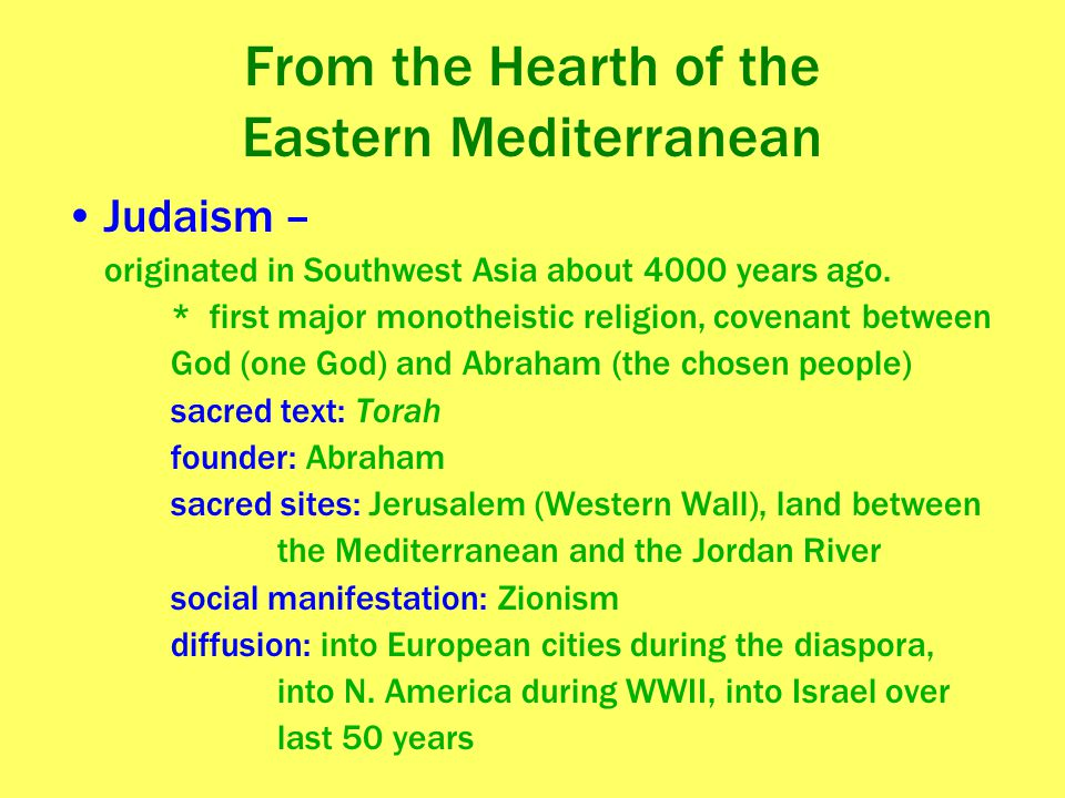 From the Hearth of the Eastern Mediterranean Judaism – originated in Southwest Asia about 4000 years ago. * first major monotheistic religion, covenan