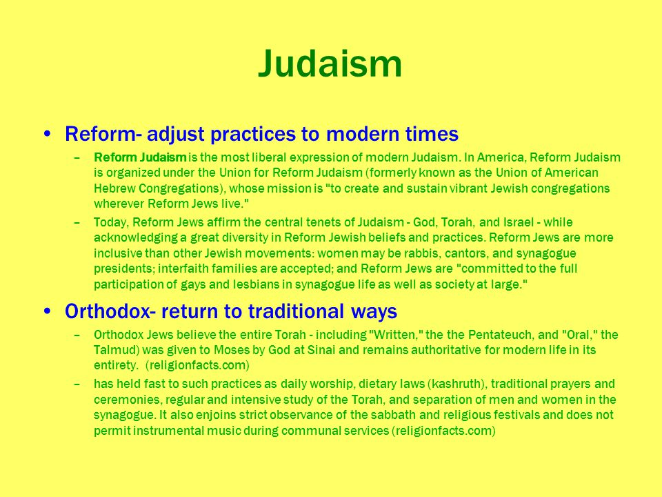 Judaism Reform- adjust practices to modern times –Reform Judaism is the most liberal expression of modern Judaism. In America, Reform Judaism is organ