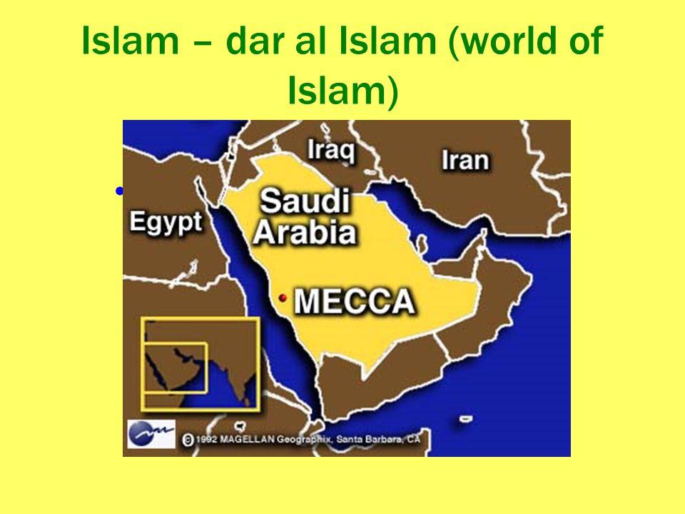 Islam – dar al Islam (world of Islam) ; Dar al Garb; Dar al Kufr