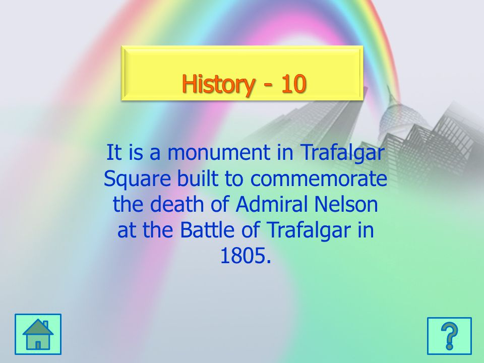 It is a monument in Trafalgar Square built to commemorate the death of Admiral Nelson at the Battle of Trafalgar in 1805.
