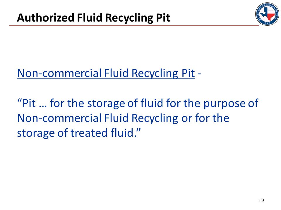 Authorized Fluid Recycling Pit Non-commercial Fluid Recycling Pit - Pit … for the storage of fluid for the purpose of Non-commercial Fluid Recycling or for the storage of treated fluid. 19