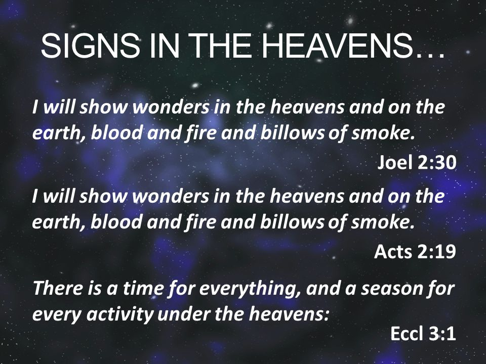 SIGNS IN THE HEAVENS… I will show wonders in the heavens and on the earth, blood and fire and billows of smoke.