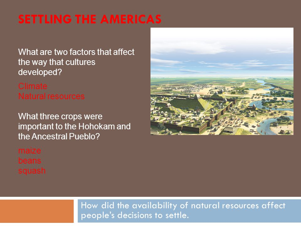 How did the availability of natural resources affect people's decisions to settle. What are two factors that affect the way that cultures developed? C