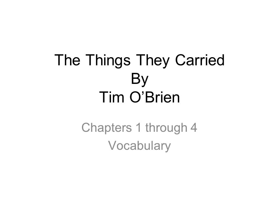 The Things They Carried By Tim O'Brien Chapters 1 through 4 Vocabulary