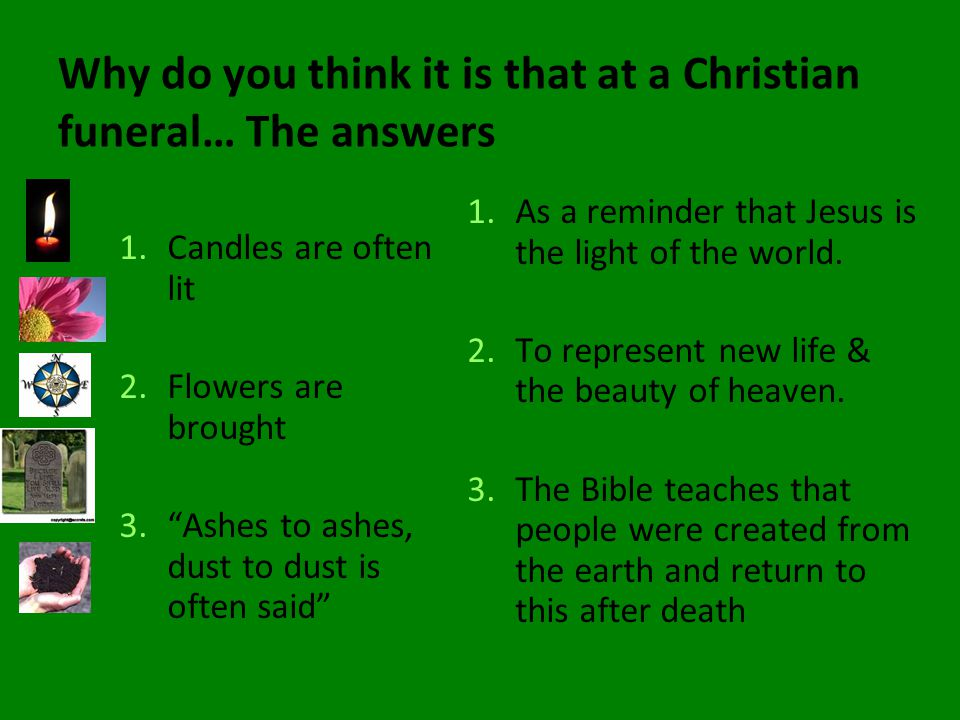 Why do you think it is that at a Christian funeral… The answers 1.