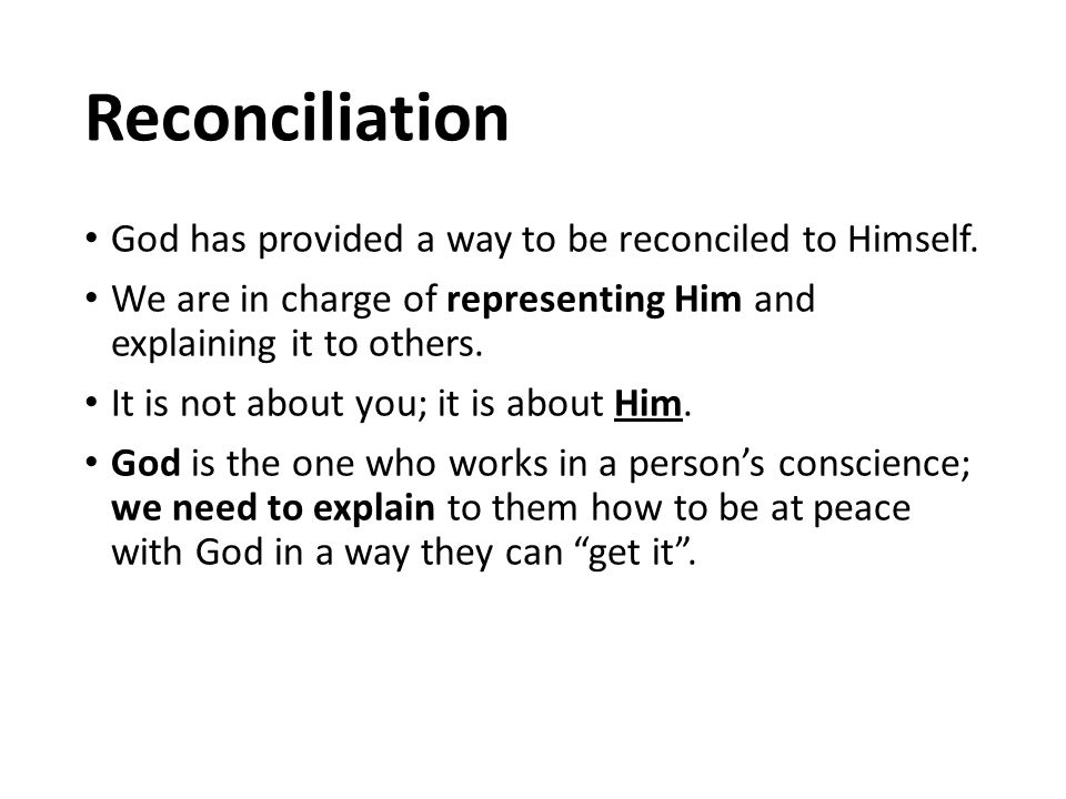 Reconciliation God has provided a way to be reconciled to Himself.