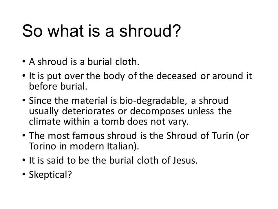 So what is a shroud. A shroud is a burial cloth.