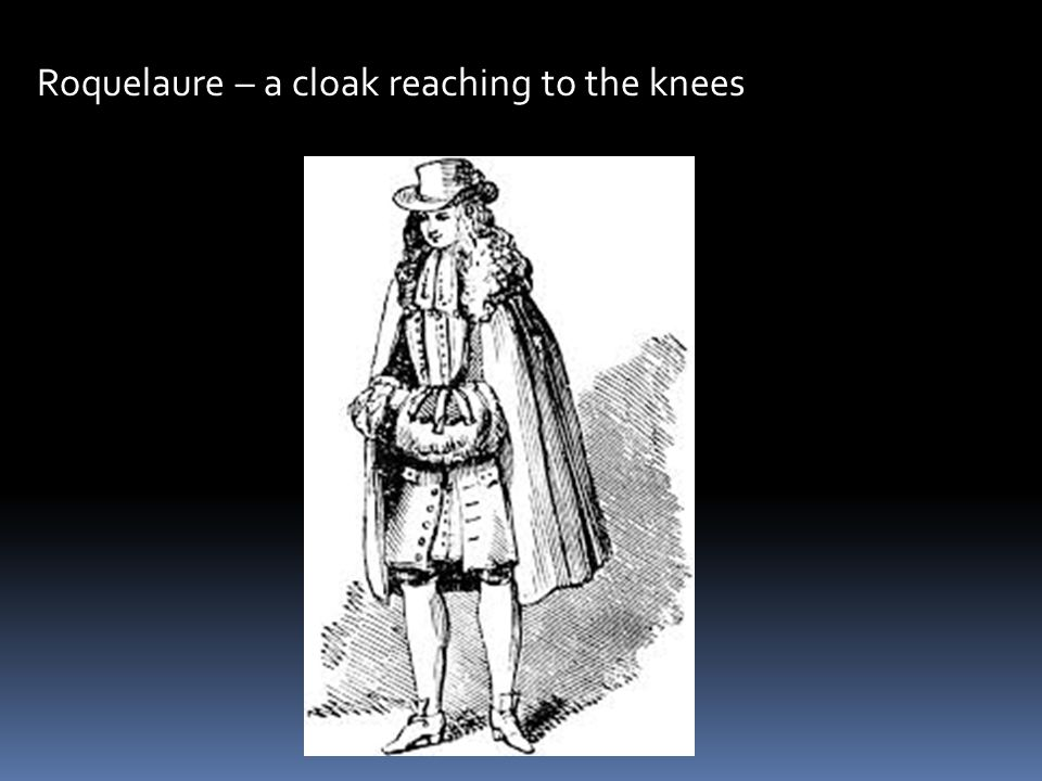 Roquelaure – a cloak reaching to the knees