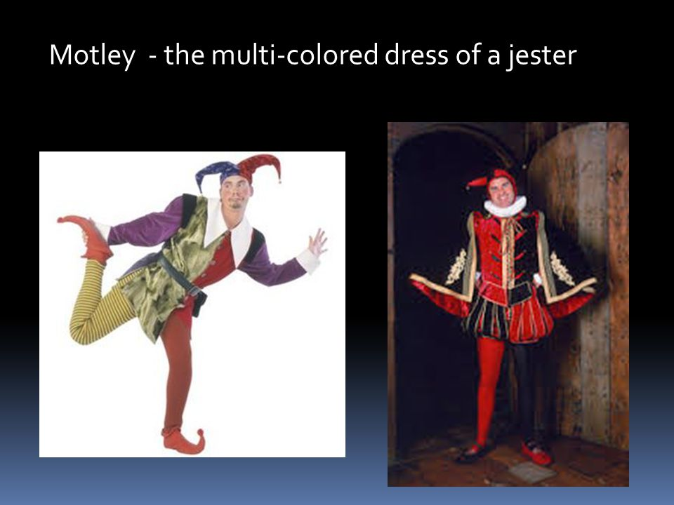 Motley - the multi-colored dress of a jester