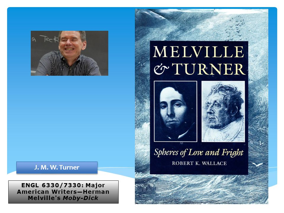 ENGL 6330/7330: Major American Writers—Herman Melville's Moby-Dick J. M. W. Turner