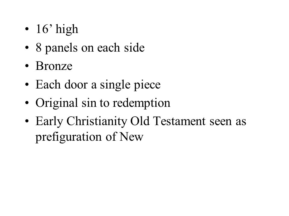 16' high 8 panels on each side Bronze Each door a single piece Original sin to redemption Early Christianity Old Testament seen as prefiguration of Ne