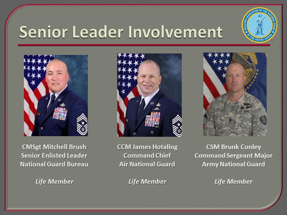 CCM James Hotaling Command Chief Air National Guard Life Member CSM Brunk Conley Command Sergeant Major Army National Guard Life Member CMSgt Mitchell Brush Senior Enlisted Leader National Guard Bureau Life Member