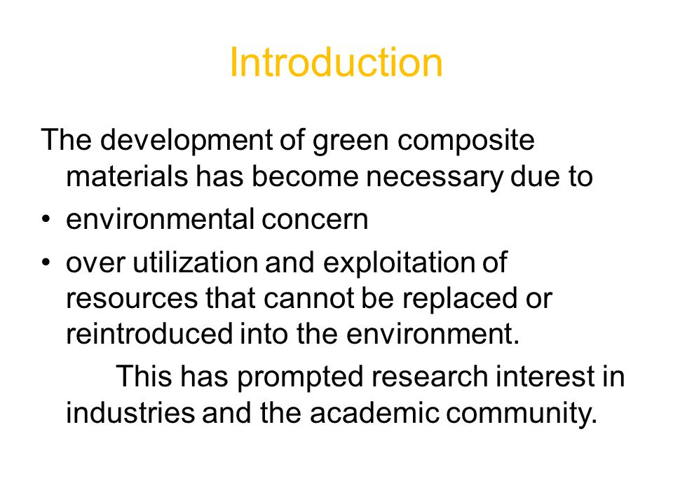 Introduction The development of green composite materials has become necessary due to environmental concern over utilization and exploitation of resources that cannot be replaced or reintroduced into the environment.