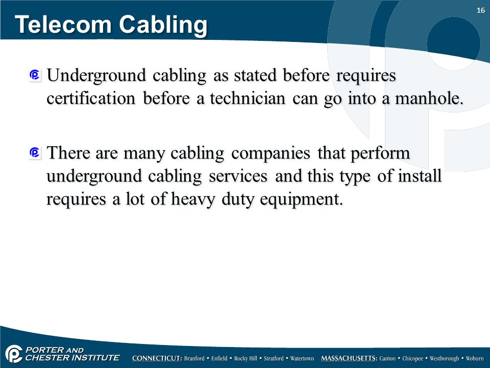 16 Telecom Cabling Underground cabling as stated before requires certification before a technician can go into a manhole. There are many cabling compa