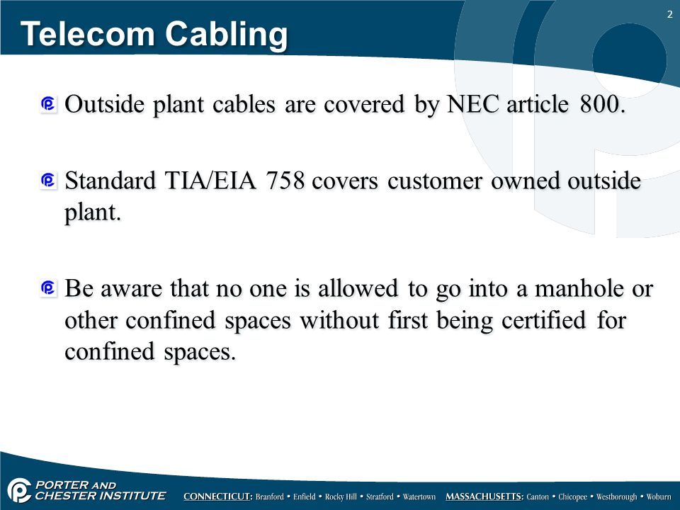 2 Telecom Cabling Outside plant cables are covered by NEC article 800. Standard TIA/EIA 758 covers customer owned outside plant. Be aware that no one