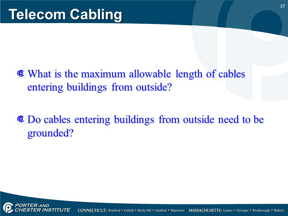 27 Telecom Cabling What is the maximum allowable length of cables entering buildings from outside? Do cables entering buildings from outside need to b