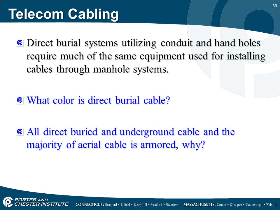 33 Telecom Cabling Direct burial systems utilizing conduit and hand holes require much of the same equipment used for installing cables through manhol