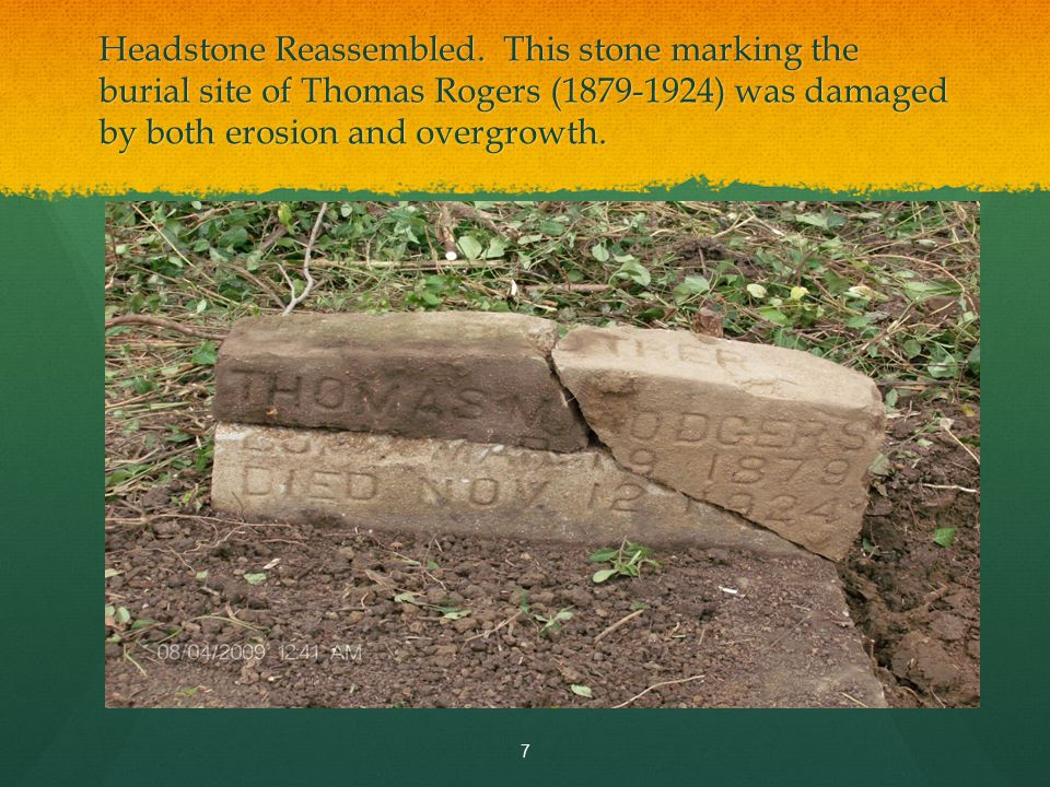 Headstone Reassembled. This stone marking the burial site of Thomas Rogers (1879-1924) was damaged by both erosion and overgrowth. 7