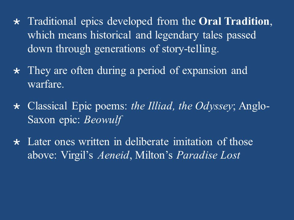  Traditional epics developed from the Oral Tradition, which means historical and legendary tales passed down through generations of story-telling. 